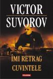 Victor Suvorov - Îmi retrag cuvintele, Polirom