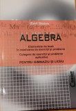 ALGEBRA. Elementele de baza in rezolvarea de exercitii si probleme