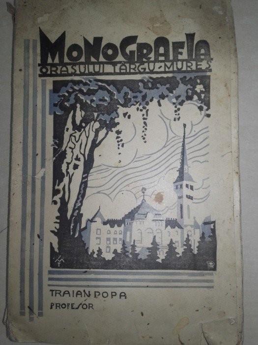 MONOGRAFIA ORASULUI TARGU-MURES- TRAIAN POPA(dedicatie/semnatura),1932