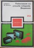 TELEVIZOARE CU CIRCUITE INTEGRATE. DEPANARE - Statnic, Ganescu (vol.  II)