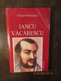 IANCU VACARESCU  de VICTOR PETRESCU( cu dedicatie )
