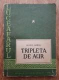 Tripleta de aur  : [roman] / Eugen Barbu prima editie 1956