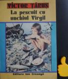 La pescuit cu unchiul Virgil Victor Tarus