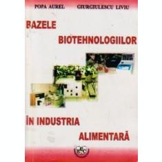 Bazele biotehnologiilor in industria alimentara - Popa Aurel