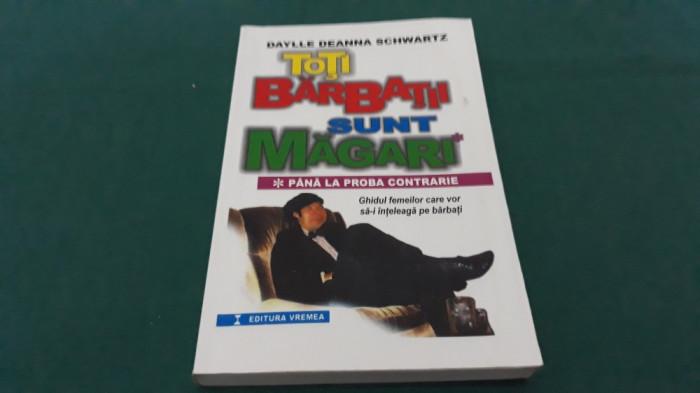 TOȚI BĂRBAȚII SUNT MĂGARI*PĂNĂ LA PROBA CONTRARIE/ DAYLLE DEANNA SCHWARTZ/2000
