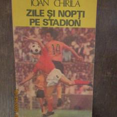 ZILE SI NOPTI PE STADION -IOAN CHIRILA