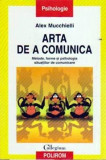 ARTA DE A COMUNICA-ALEX MUCCHIELLI POLIROM 2005 COLECTIA PSIHOLOGIE