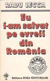 RADU LECCA - EU I-AM SALVAT PE EVREII DIN ROMANIA