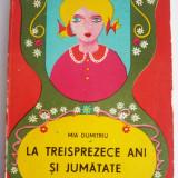 La treisprezece ani si jumatate - Mia Dumitru, Ed. Junimea, Iasi, 1974