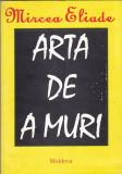 MIRCEA ELIADE - ARTA DE A MURI, Mircea Eliade