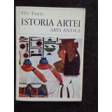 ISTORIA ARTEI ARTA ANTICA - ELIE FAURE, VOL I-IV