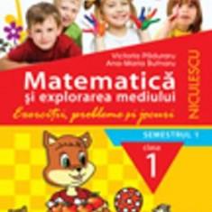 Matematică şi explorarea mediului Cls 1 Semestrul 1 Exercitii, probleme si jocuri- Victoria Paduraru, Clasa 1, Matematica