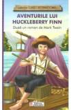 Aventurile lui Huckleberry Finn (colectia Clasici Internationali) - Dupa un roman de Mark Twain, Mark Twain