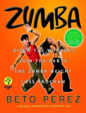 Zumba: Ditch the Workout, Join the Party! the Zumba Weight Loss Program [With DVD], Hardcover