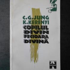 C. G. JUNG * K. KERENYI - COPILUL DIVIN. FECIOARA DIVINA