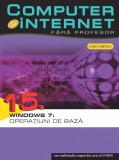 Computer si internet fara profesor, Windows 7: Operatiuni de baza, Vol. 15, litera