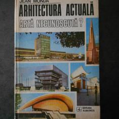 JEAN MONDA - ARHITECTURA ACTUALA. ARTA NECUNOSCUTA?