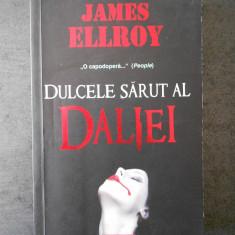 JAMES ELLROY - DULCELE SARUT AL DALIEI