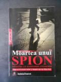 ALAN S. COWELL - MOARTEA UNUI SPION. POVESTEA LUI ALEKSANDR LITVINENKO