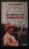"""Vasile Crișan - La vânătoare cu Ceaușescu. Un sfert de veac în preajma """"prim..."""