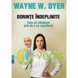 Dorinte indeplinite. Cum sa stapanim arta de a ne manifesta - Wayne W. Dyer