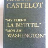 MY FRIEND LA FAYETTE...,MON AMI WASHINGTON de ANDRE CASTELLOT