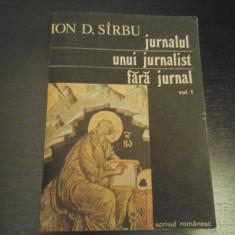 Jurnalul unui jurnalist fara jurnal -Vol I -Ion D. Sirbu, Scrisul Rom,1991,271 p