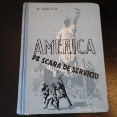America pe scara de serviciu - N. Vasiliev, Ed. Cartea Rusa, 1950, 312 pag