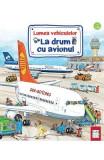 Lumea vehiculelor: La drum cu avionul - Susanne Gernhauser, Wolfgang Metzger