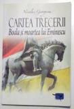 NICOLAE GEORGESCU CARTEA TRECERII BOALA SI MOARTEA LUIU EMINESCU