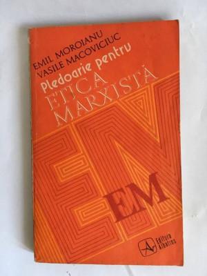 Pledoarie pentru etica marxista - Autor(i): Emil Moroianu, Vasile Macoviciuc foto