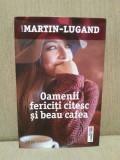 OAMENII FERICITI CITESC SI BEAU CAFEA-AGNES MARTIN-LUGAND