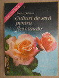 CULTURI DE SERA PENTRU FLORI TAIATE-ELENA SELARU