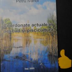 Coordonate actuale in pescuit si piscicultura Petru Ivanof