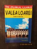 IN JURUL LUMII.VALEA LOAREI. GHID TURISTIC