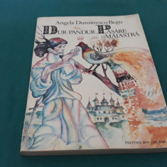 DUR-PANDUR PASĂRE MĂIASTRĂ/ ANGELA DUMITRESCU-BEGU/ 1977