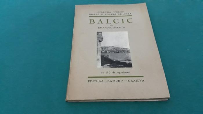 BALCIC*ORAȘE ȘI LOCURI DE ARTĂ ROMÂNEȘTI*CU 25 REPRODUCERI/ EMANOIL BUCUȚA/1931