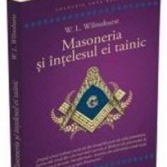 Masoneria si intelesul ei tainic  -  W.L. Wilmshurst