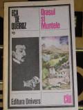 myh 71 - ORASUL SI MUNTELE - ECA DE QUEIROZ - EDITATA IN 1987