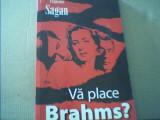 Francoise Sagan - VA PLACE BRAHMS? { 2007 }, Alta editura