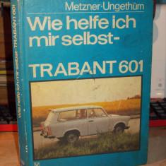 TRABANT 601 , MANUAL IN LIMBA GERMANA , METZNER*UNGETHUM , BERLIN , 1990
