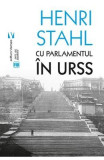 Cu Parlamentul in URSS - Henri Stahl