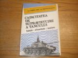 CAPACITATEA DE SUPRAVETUIRE A TANCULUI - Gabriel Sisu, M. Gilceava -1991, 198 p.
