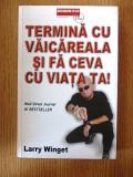 Termina cu vaicareala si fa ceva cu viata ta- LARRY WINGET
