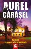 Mandale si moarte alba la hacienda - Aurel Carasel