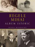 Regele Mihai. Album istoric - de Diana Mandache, Litera