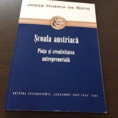 JESUS HUERTA DE SOTO, SCOALA AUSTRIACA. PIATA SI CREATIVITATEA ANTREPRENORIALA