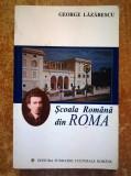 GEORGE LAZARESCU - SCOALA ROMANA DIN ROMA (ACCADEMIA DI ROMANIA)