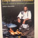 BUCATE, VINURI SI OBICEIURI ROMANESTI - EDITIE RASCROITA - RADU ANTON ROMAN
