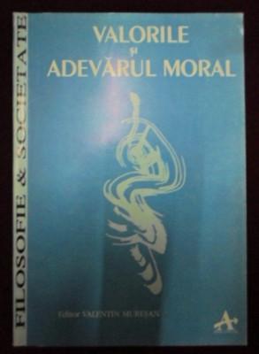Valorile si adevarul moral  / selectie, trad. si note de Valentin Muresan foto
